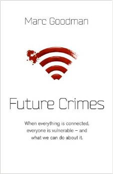 『Future Crimes: A journey to the dark side of technology – and how to survive it』