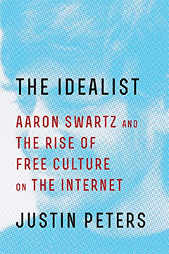 『The Idealist: Aaron Swartz and the Rise of Free Culture on the Internet』