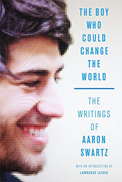 『The Boy Who Could Change the World: The Writings of Aaron Swartz』