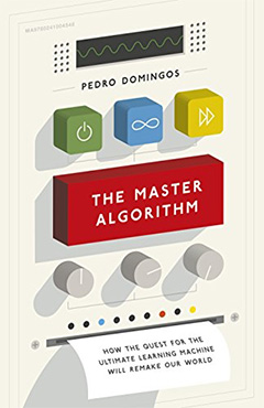 ペドロ・ドミンゴス『The Master Algorithm: How the Quest for the Ultimate Learning Machine Will Remake Our World』