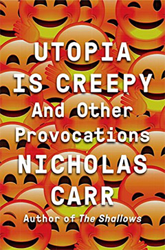 ニコラス・カー『Utopia Is Creepy: And Other Provocations』